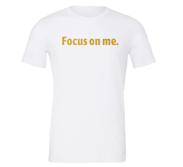 Focus on Me - White_Gold Motivational T-Shirt   EntreVisionU