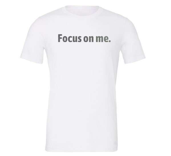 Focus on Me - White_Silver Motivational T-Shirt   EntreVisionU