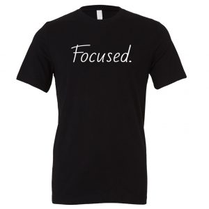 Focused - Black_White Motivational T-Shirt | EntreVisionU