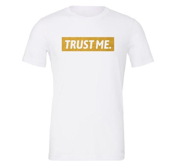 Trust Me - White_Gold Motivational T-Shirt | EntreVisionU