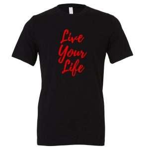 Live Your Life - Black_Red Motivational T-Shirt | EntreVisionU