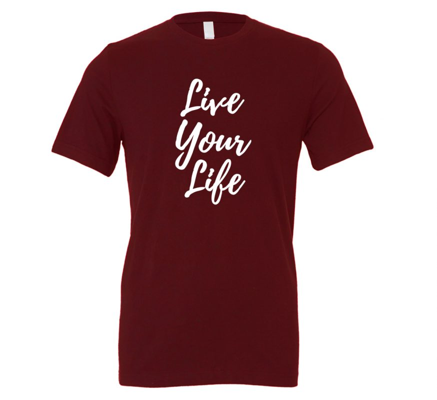 Live Your Life - Maroon_White Motivational T-Shirt | EntreVisionU